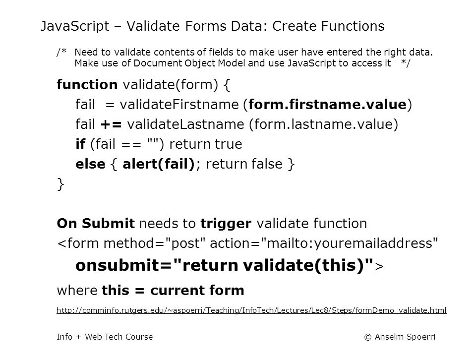 © Anselm SpoerriInfo + Web Tech Course JavaScript – Validate Forms Data: Create Functions /*Need to validate contents of fields to make user have ente