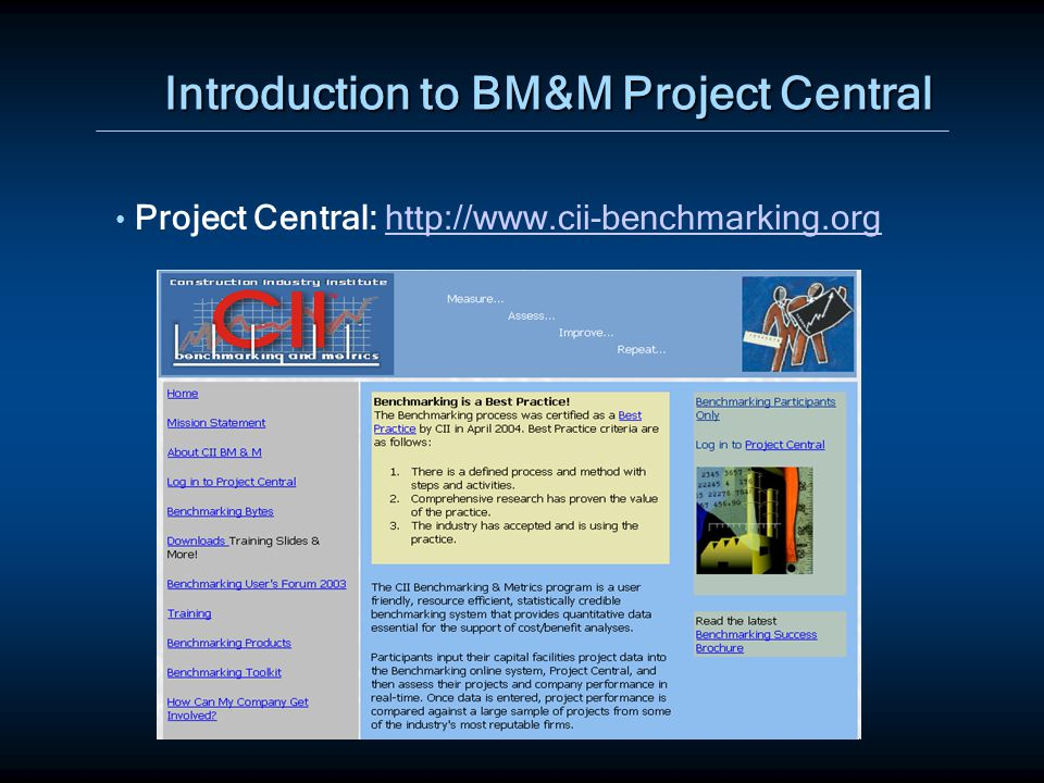 Introduction to BM&M Project Central Project Central: http://www.cii-benchmarking.orghttp://www.cii-benchmarking.org