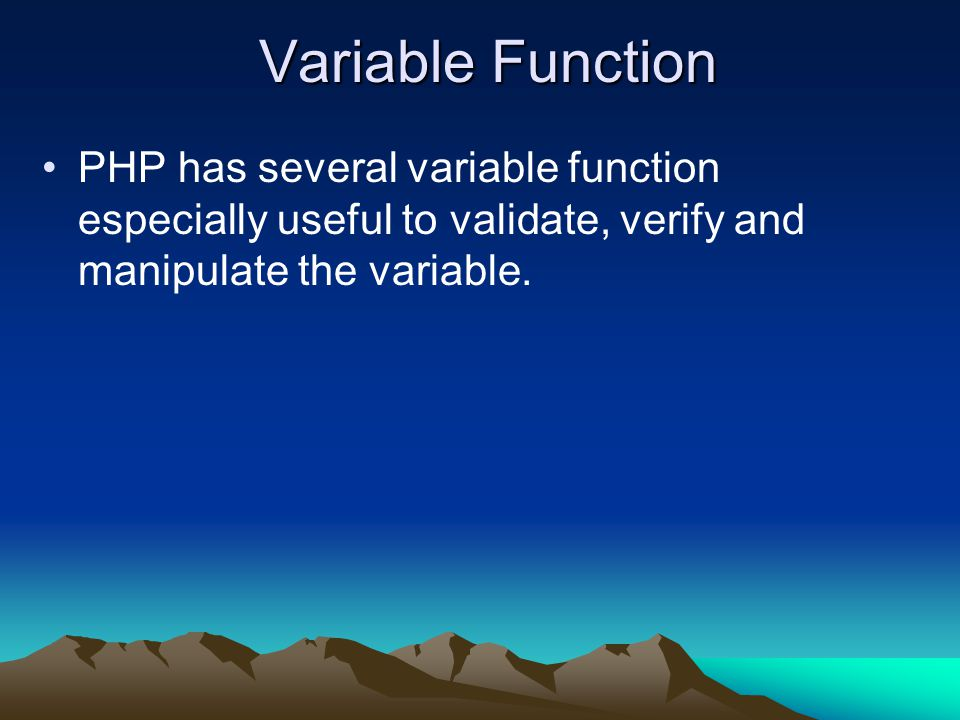 Variable Function PHP has several variable function especially useful to validate, verify and manipulate the variable.