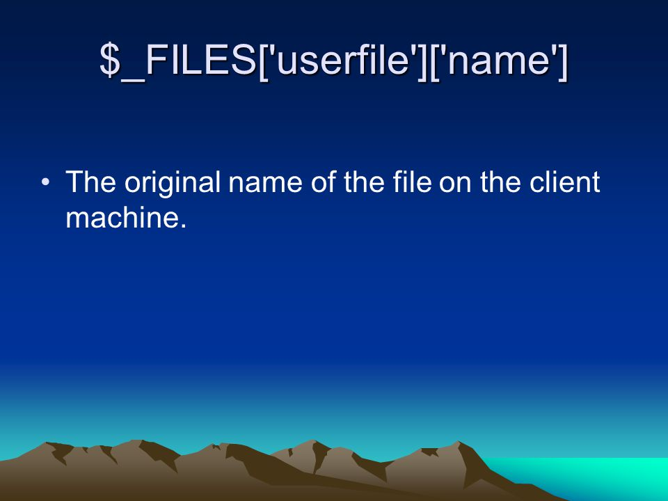 $_FILES[ userfile ][ name ] The original name of the file on the client machine.