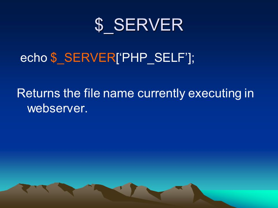 $_SERVER echo $_SERVER['PHP_SELF']; Returns the file name currently executing in webserver.