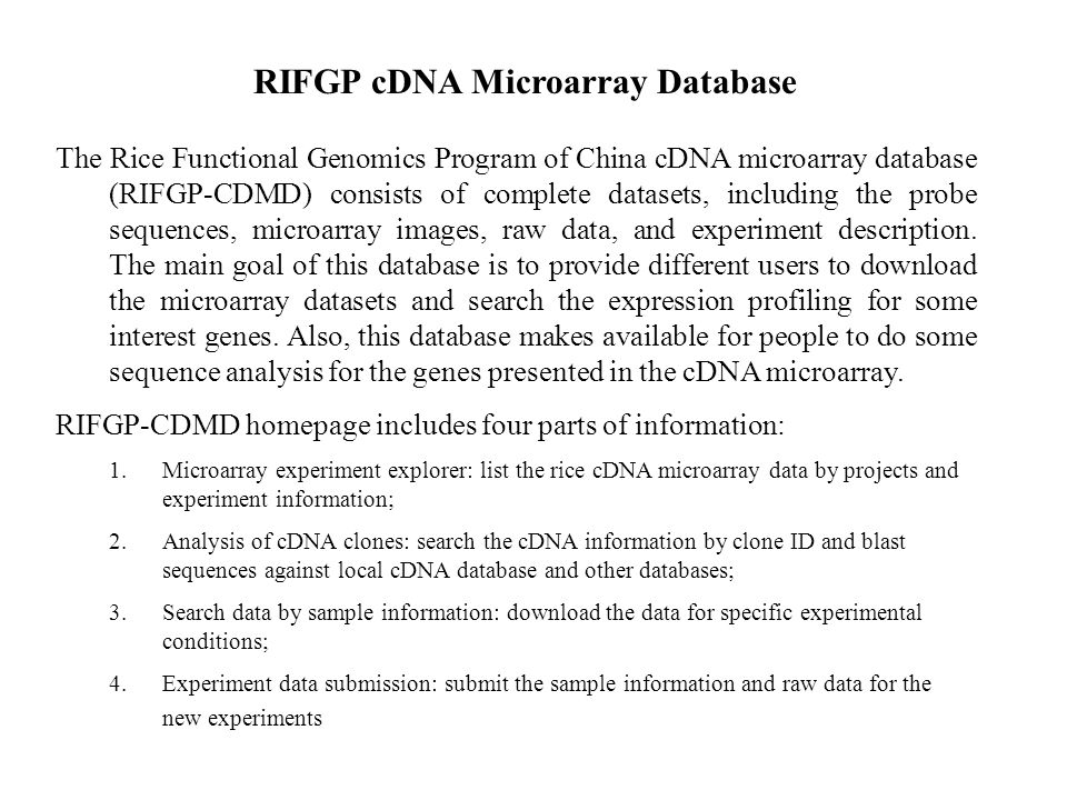 Experiment explorer Project name and PI Table of experiments for project Download expression data (tif, gpr, exp files) Advance search for the expression profiling for selected probes and experiments Rice cDNA Microarray database 1.