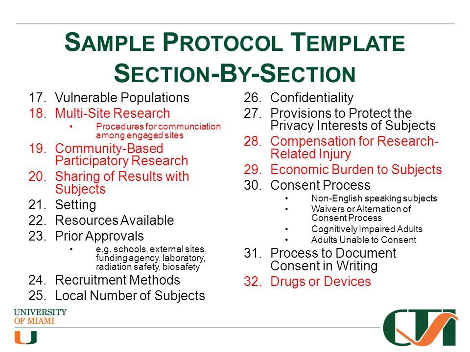 S AMPLE P ROTOCOL T EMPLATE S ECTION -B Y -S ECTION 17.Vulnerable Populations 18.Multi-Site Research Procedures for communciation among engaged sites 19.Community-Based Participatory Research 20.Sharing of Results with Subjects 21.Setting 22.Resources Available 23.Prior Approvals e.g.