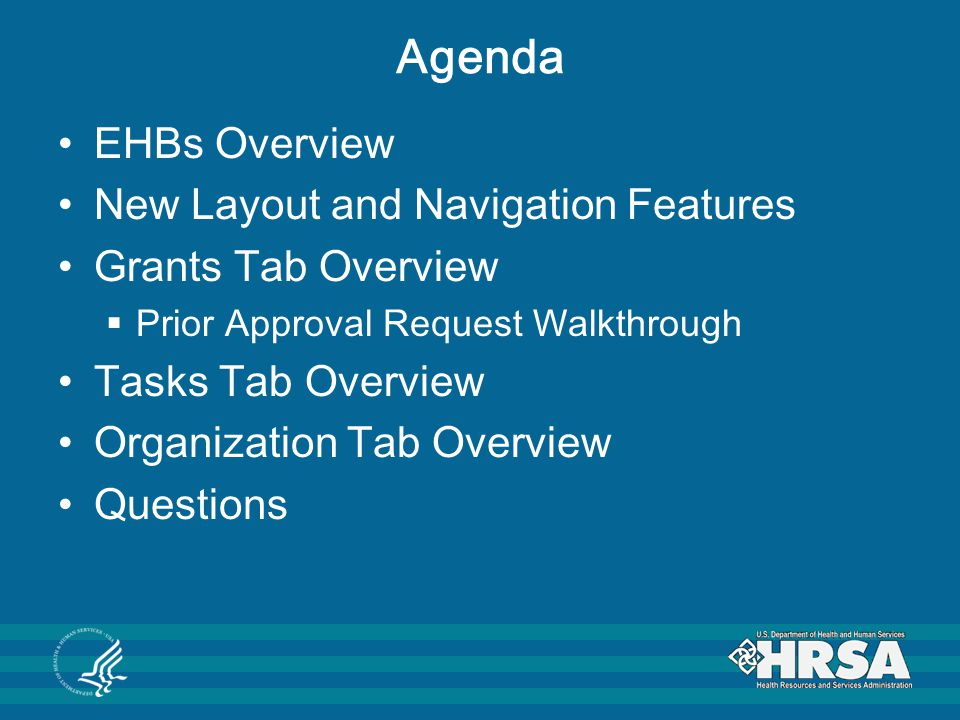 Agenda EHBs Overview New Layout and Navigation Features Grants Tab Overview  Prior Approval Request Walkthrough Tasks Tab Overview Organization Tab O