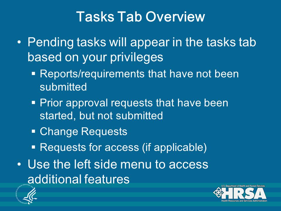 Tasks Tab Overview Pending tasks will appear in the tasks tab based on your privileges  Reports/requirements that have not been submitted  Prior app