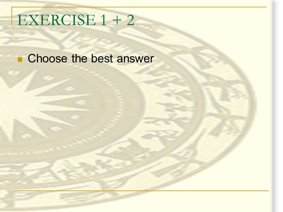 EXERCISE 1 + 2 Choose the best answer