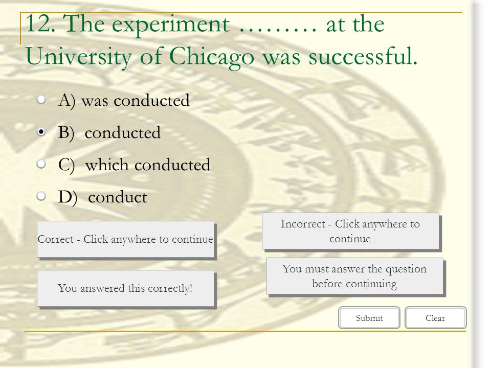 12. The experiment ……… at the University of Chicago was successful.