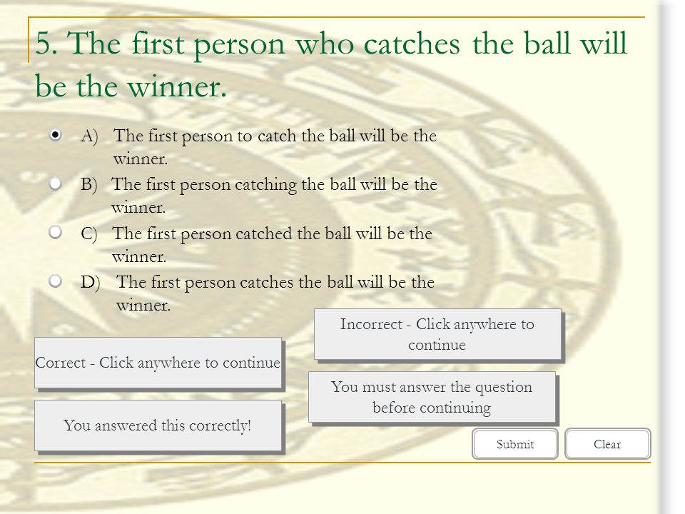 5. The first person who catches the ball will be the winner.