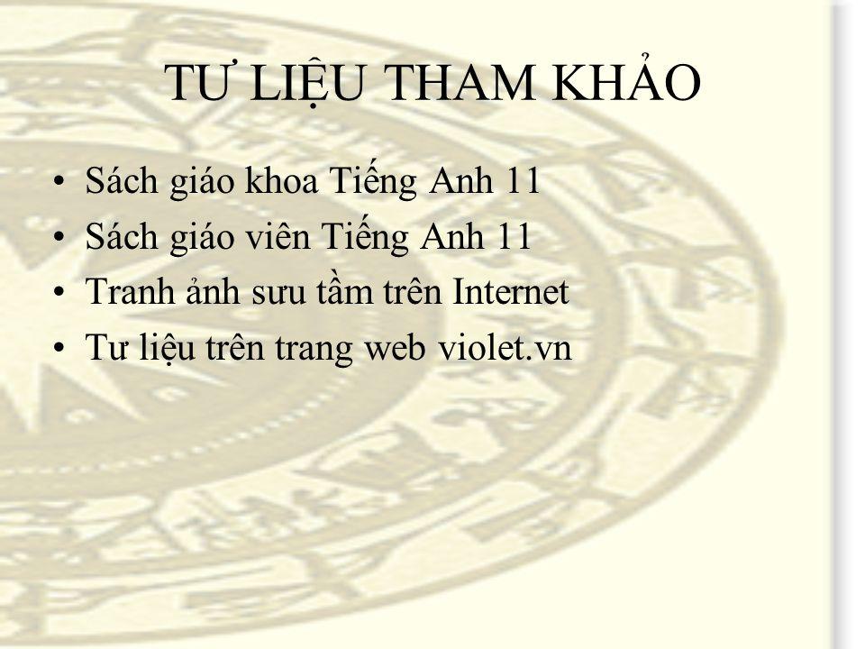 TƯ LIỆU THAM KHẢO Sách giáo khoa Tiếng Anh 11 Sách giáo viên Tiếng Anh 11 Tranh ảnh sưu tầm trên Internet Tư liệu trên trang web violet.vn