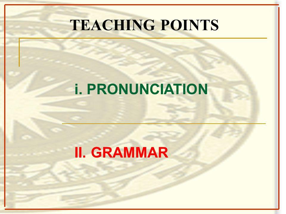 i. PRONUNCIATION II. GRAMMAR TEACHING POINTS