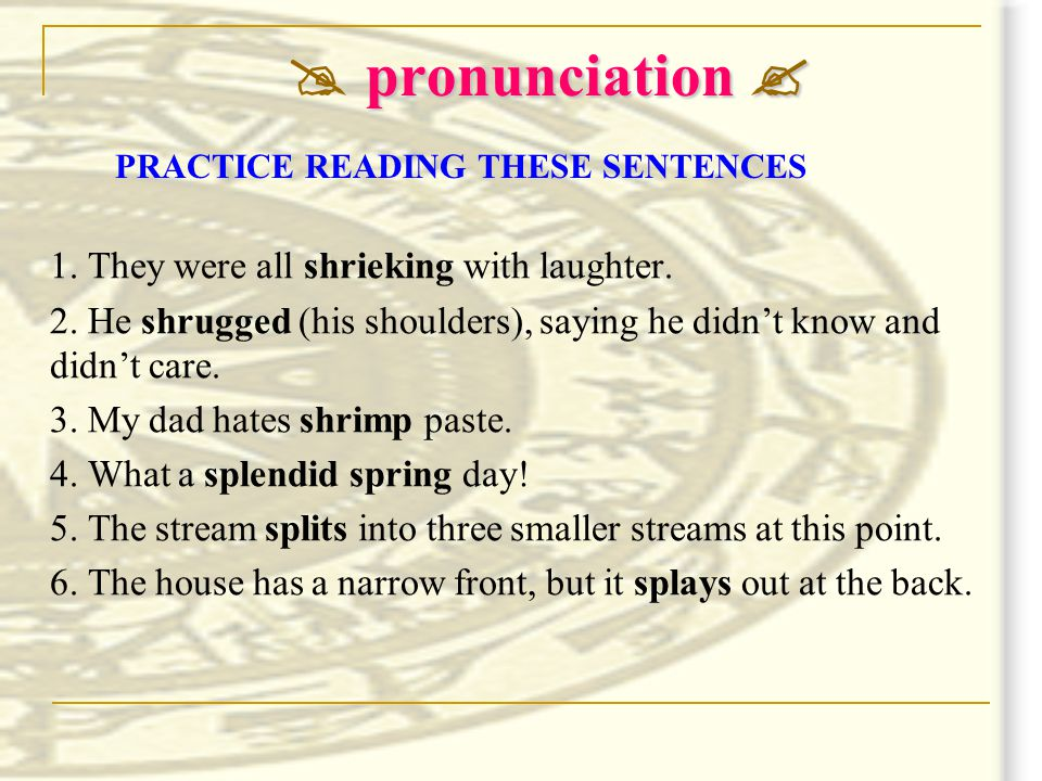pronunciation   pronunciation  1. They were all shrieking with laughter.