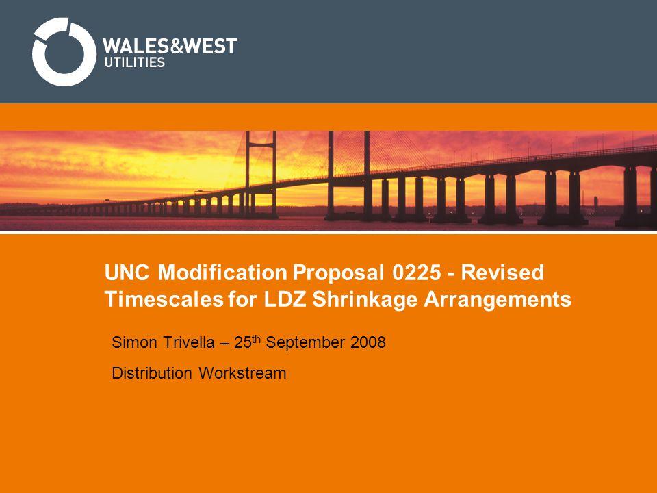 UNC Modification Proposal 0225 - Revised Timescales for LDZ Shrinkage Arrangements Simon Trivella – 25 th September 2008 Distribution Workstream