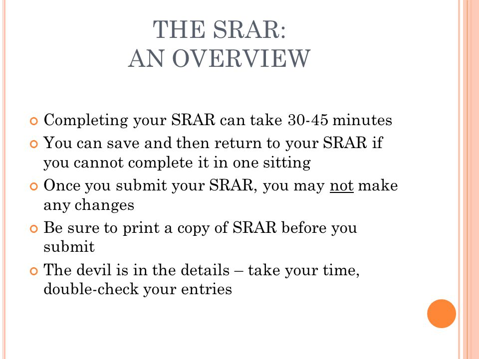 THE SRAR: AN OVERVIEW Completing your SRAR can take 30-45 minutes You can save and then return to your SRAR if you cannot complete it in one sitting O
