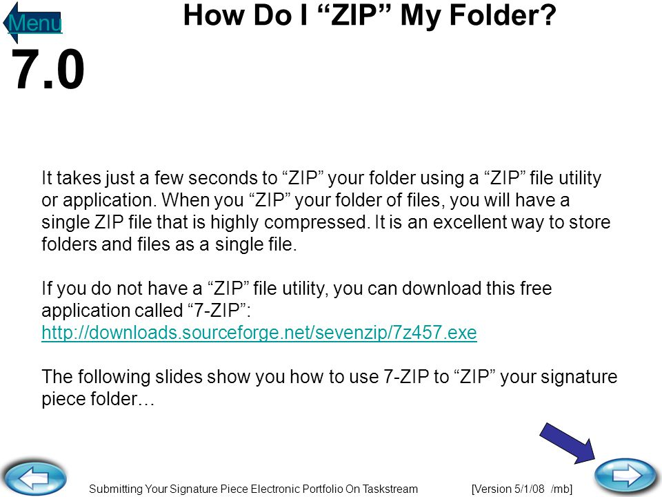 Submitting Your Signature Piece Electronic Portfolio On Taskstream [Version 5/1/08 /mb] It takes just a few seconds to ZIP your folder using a ZIP file utility or application.