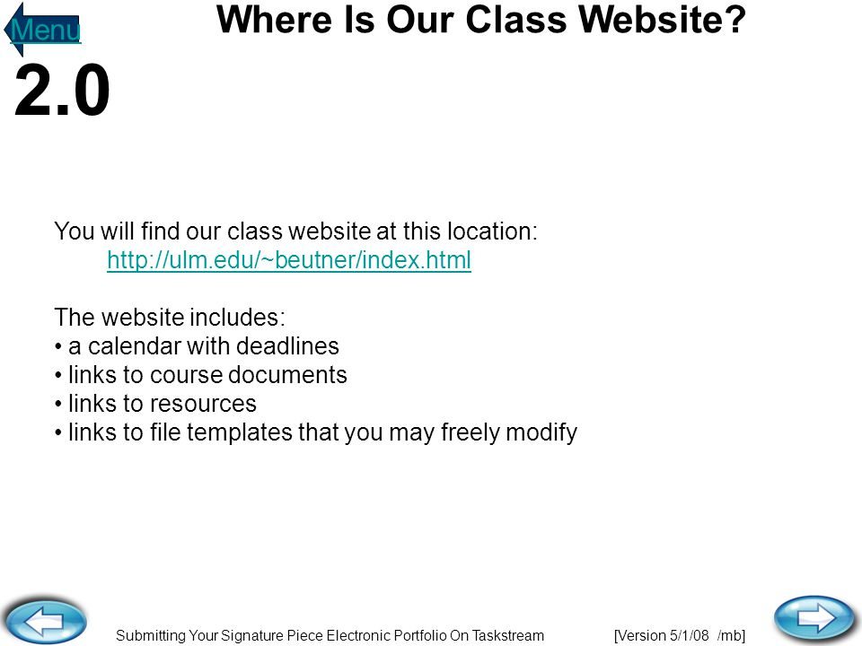 Submitting Your Signature Piece Electronic Portfolio On Taskstream [Version 5/1/08 /mb] You will find our class website at this location: http://ulm.e