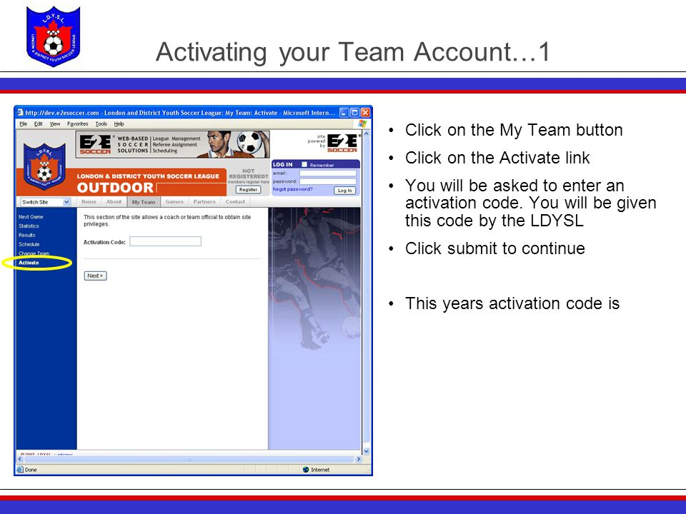 Activating your Team Account…1 Click on the My Team button Click on the Activate link You will be asked to enter an activation code. You will be given