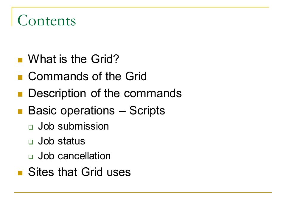 Contents What is the Grid? Commands of the Grid Description of the commands Basic operations – Scripts  Job submission  Job status  Job cancellatio