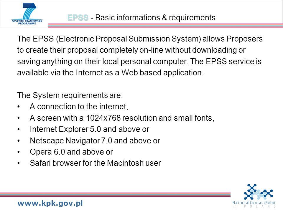 www.kpk.gov.pl EPSS EPSS - Basic informations & requirements The EPSS (Electronic Proposal Submission System) allows Proposers to create their proposa