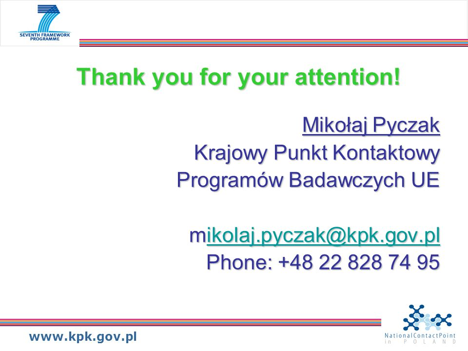 www.kpk.gov.pl Thank you for your attention! Mikołaj Pyczak Krajowy Punkt Kontaktowy Programów Badawczych UE mikolaj.pyczak@kpk.gov.pl ikolaj.pyczak@k
