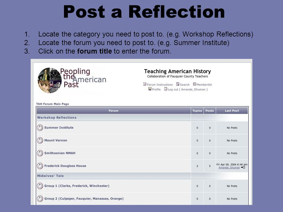 Post a Reflection 1.Locate the category you need to post to. (e.g. Workshop Reflections) 2.Locate the forum you need to post to. (e.g. Summer Institut