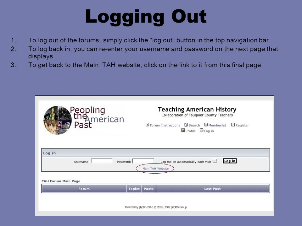 "Logging Out 1.To log out of the forums, simply click the ""log out"" button in the top navigation bar. 2.To log back in, you can re-enter your username"