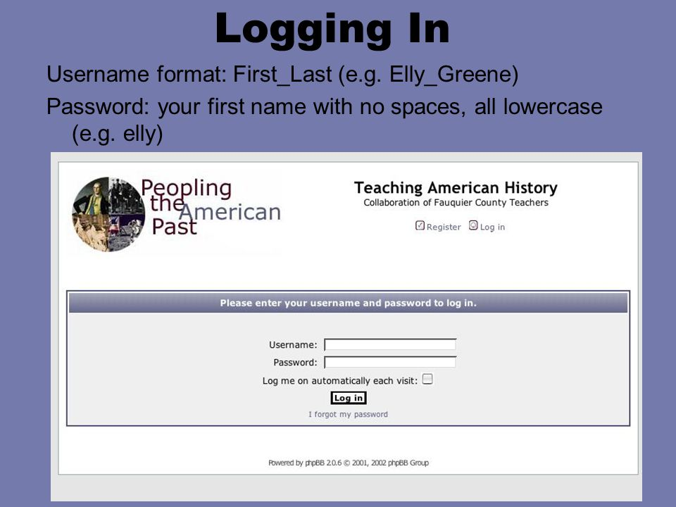 Logging In Username format: First_Last (e.g. Elly_Greene) Password: your first name with no spaces, all lowercase (e.g. elly)