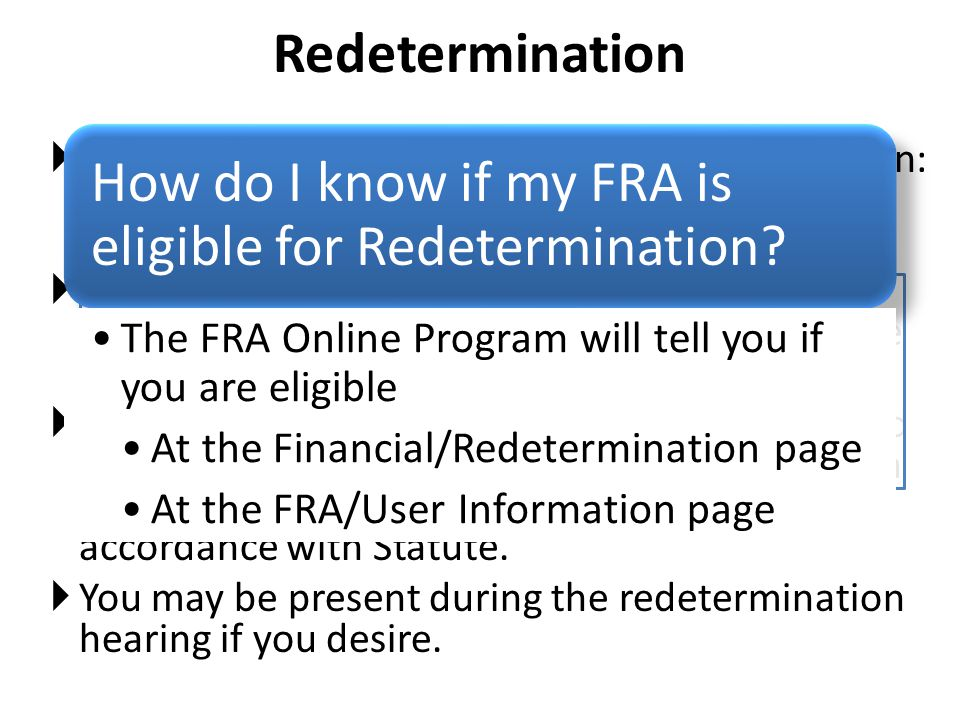Redetermination  Requirements for Requesting a Redetermination:  You must have a change in circumstances in order to apply.
