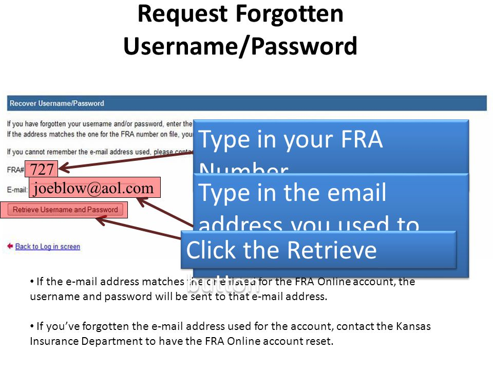 Request Forgotten Username/Password If the e-mail address matches the one listed for the FRA Online account, the username and password will be sent to that e-mail address.