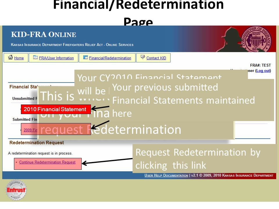 Financial/Redetermination Page This is where you go to work on your Financial Statement or request Redetermination This is where you go to work on your Financial Statement or request Redetermination Your CY2010 Financial Statement will be located here 2010 Financial Statement Your previous submitted Financial Statements maintained here Request Redetermination by clicking this link