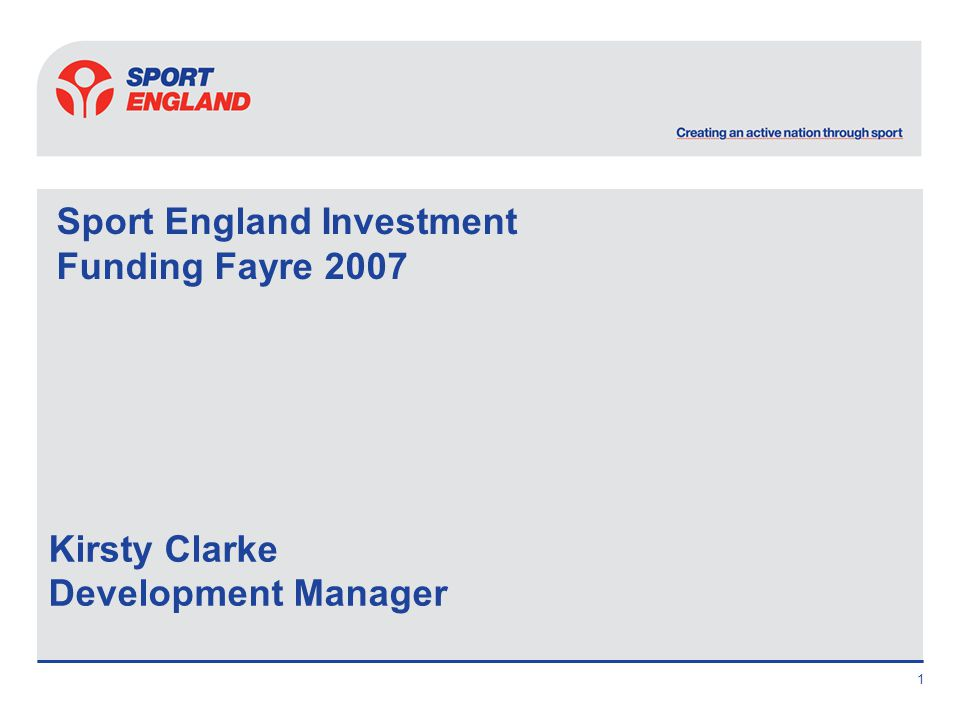 1 Sport England Investment Funding Fayre 2007 Kirsty Clarke Development Manager
