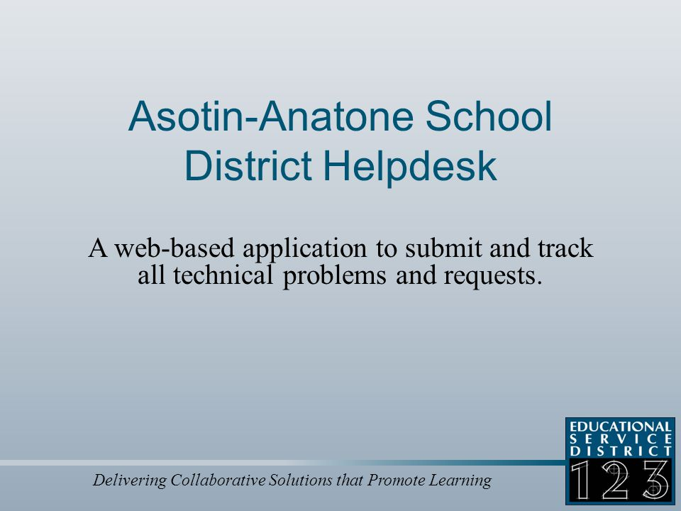 Delivering Collaborative Solutions that Promote Learning Helpdesk Location (URL) http://helpdesk.aasd.wednet.edu http://www.psd.wednet.edu/helpdesk