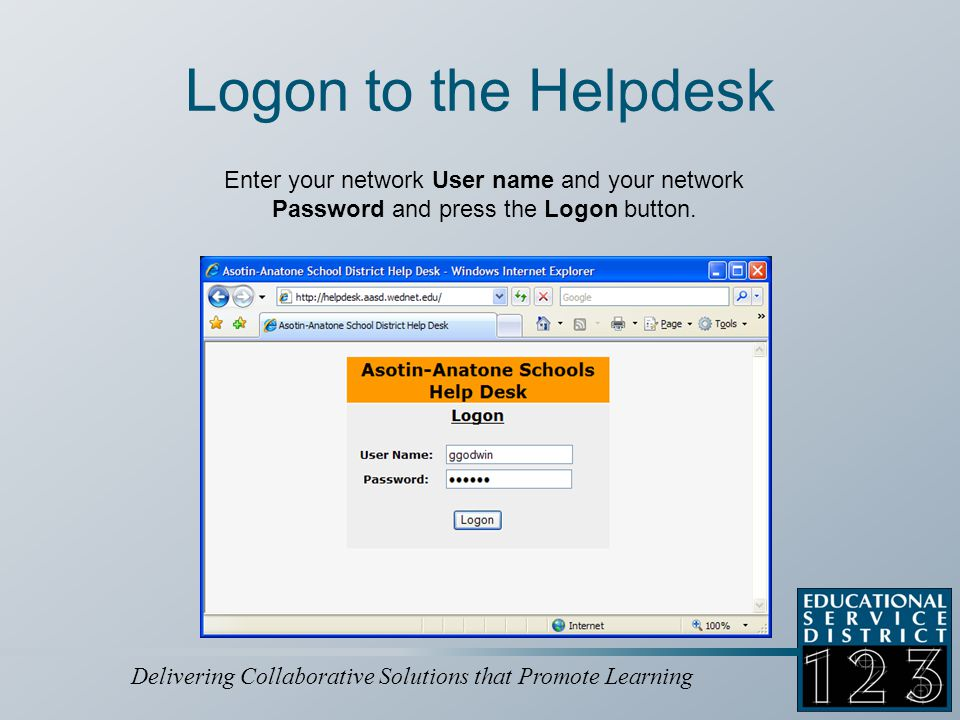 Delivering Collaborative Solutions that Promote Learning Create Helpdesk Account You will be asked to provide information about yourself: First Name Last Name E-Mail Address Phone Number (your office or cell phone #) Location (your office or primary site) Department Language (English) Click the Submit button