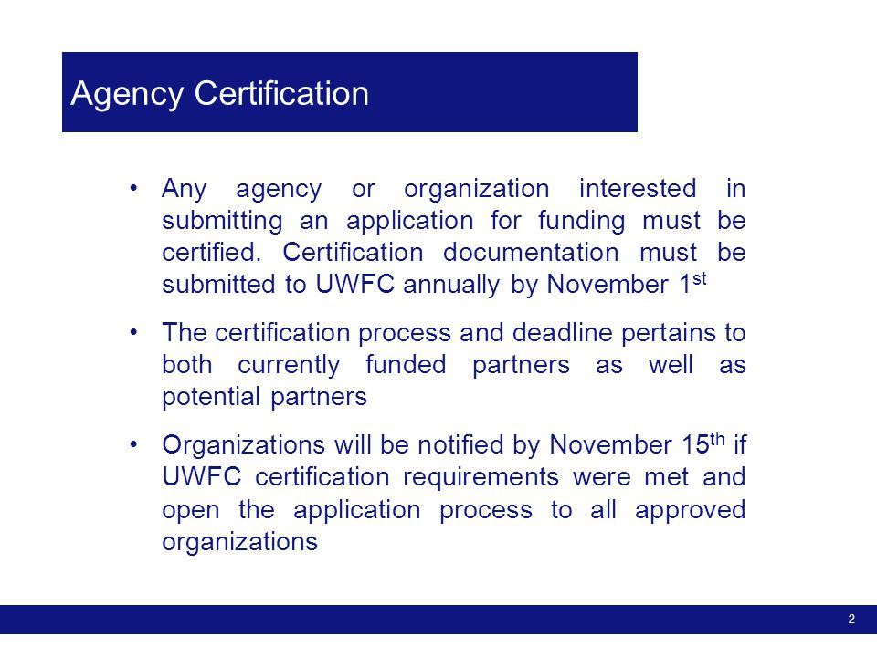 Partner Agency Standards Certification Form: Section 1: to be completed by all agencies, regardless of whether or not they are currently funded by the United Way of Fairfield County Section 2: to be completed by agencies requesting funds for a new program that is not currently funded by UWFC 3 Agency Certification
