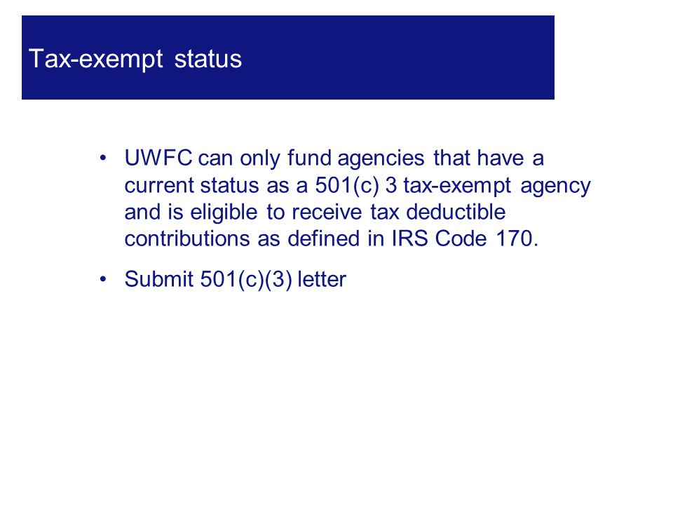 UWFC can only fund agencies that have a current status as a 501(c) 3 tax-exempt agency and is eligible to receive tax deductible contributions as defined in IRS Code 170.