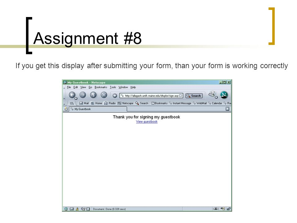 Assignment #8 If you get this display after submitting your form, than your form is working correctly