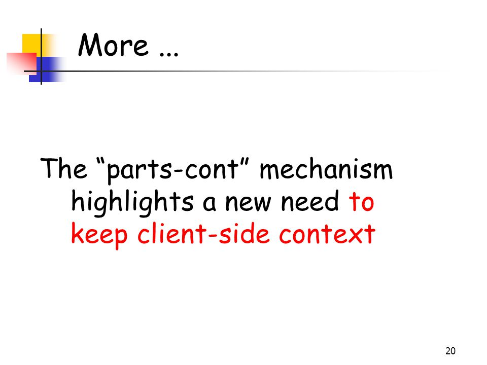 "20 More... The ""parts-cont"" mechanism highlights a new need to keep client-side context"