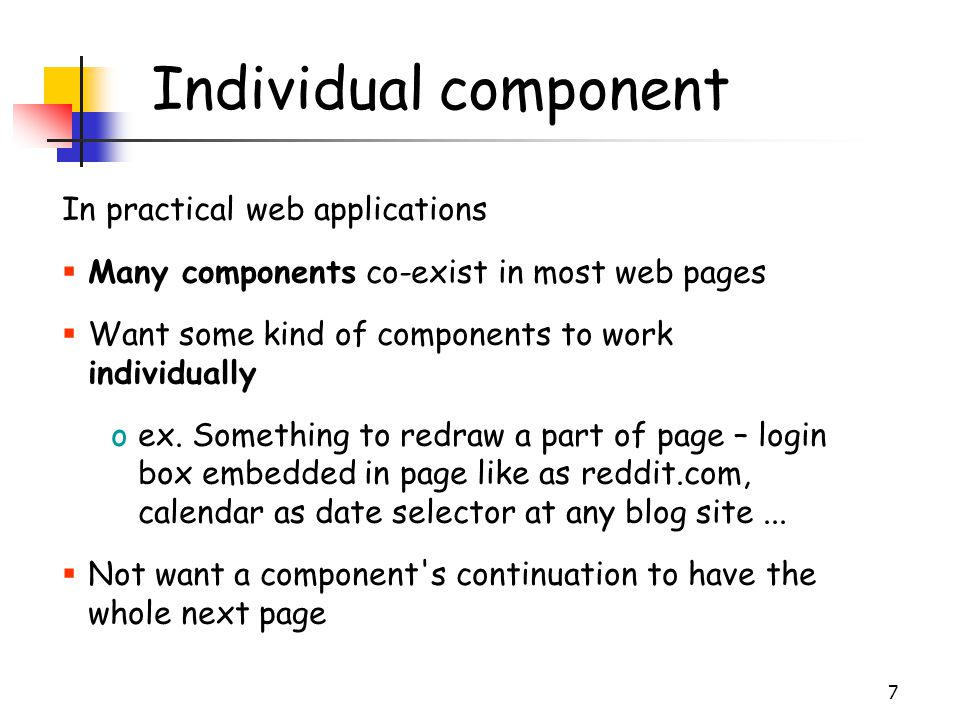 7 Individual component In practical web applications  Many components co-exist in most web pages  Want some kind of components to work individually oex.