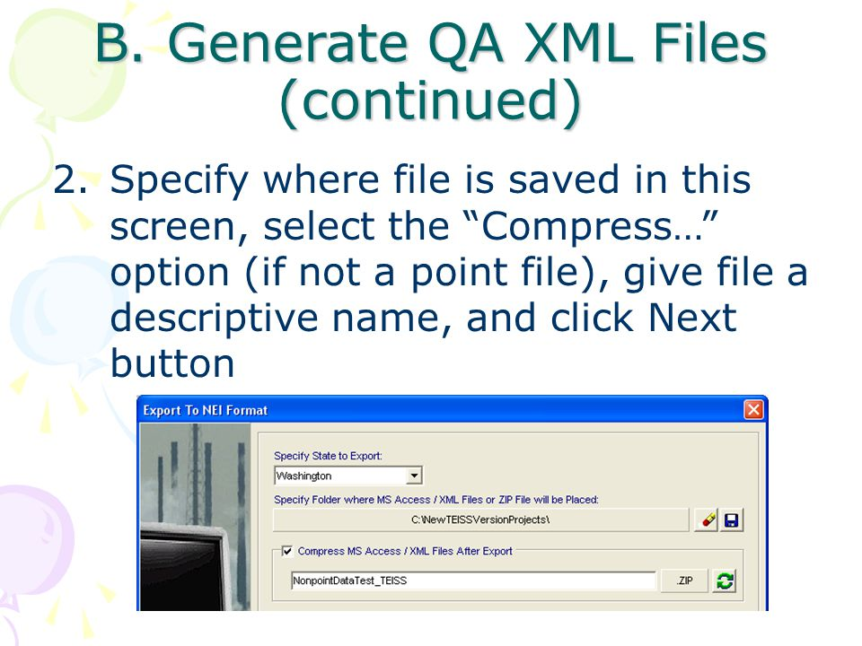 "B. Generate QA XML Files (continued) 2.Specify where file is saved in this screen, select the ""Compress…"" option (if not a point file), give file a de"