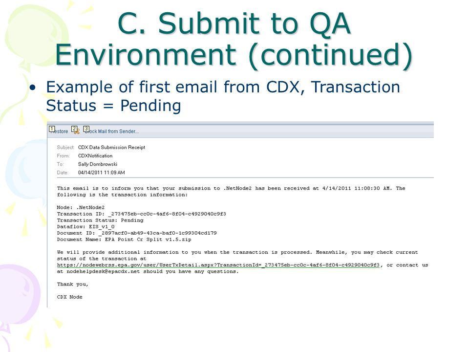 C. Submit to QA Environment (continued) Example of first email from CDX, Transaction Status = Pending