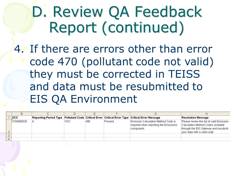 D. Review QA Feedback Report (continued) 4.If there are errors other than error code 470 (pollutant code not valid) they must be corrected in TEISS an