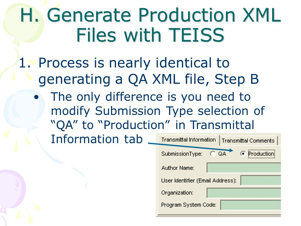 H. Generate Production XML Files with TEISS 1.Process is nearly identical to generating a QA XML file, Step B The only difference is you need to modif