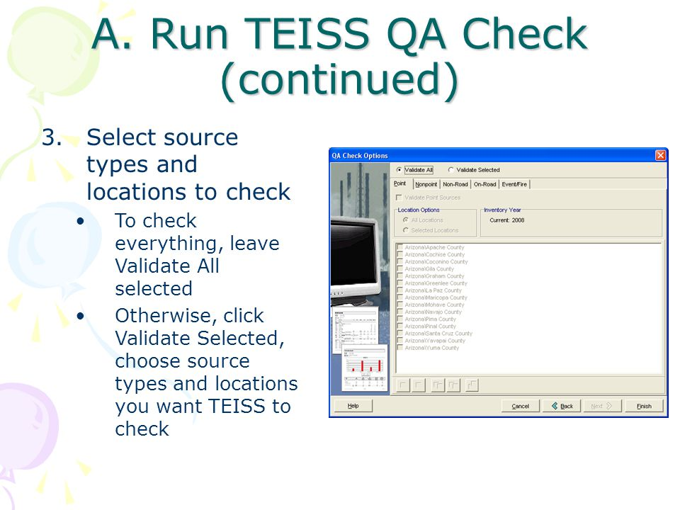 A. Run TEISS QA Check (continued) 3.Select source types and locations to check To check everything, leave Validate All selected Otherwise, click Valid