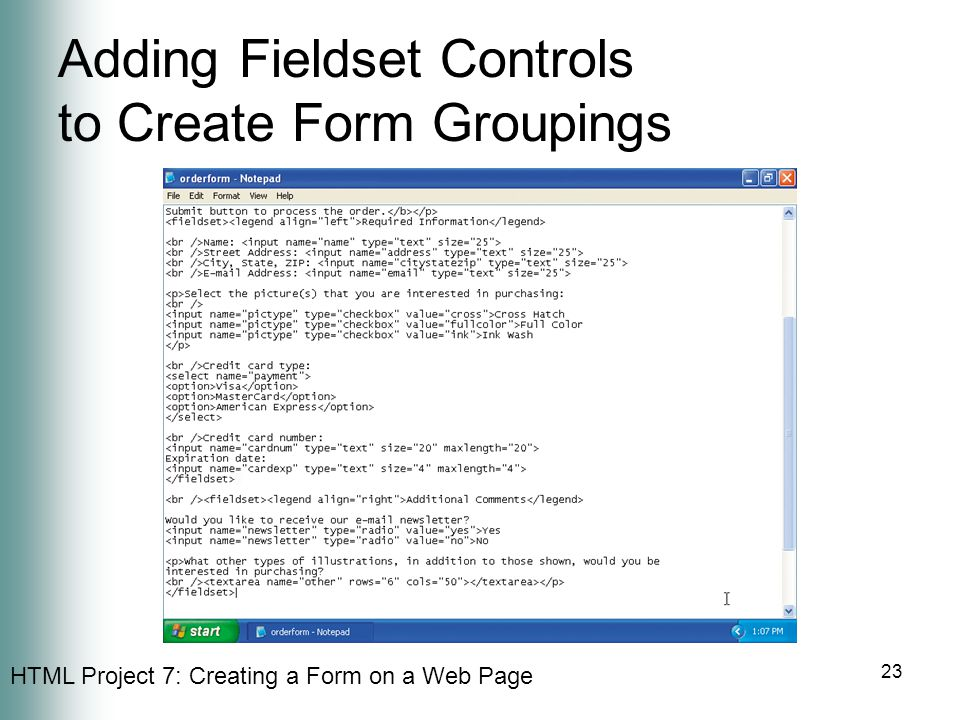 HTML Project 7: Creating a Form on a Web Page 23 Adding Fieldset Controls to Create Form Groupings