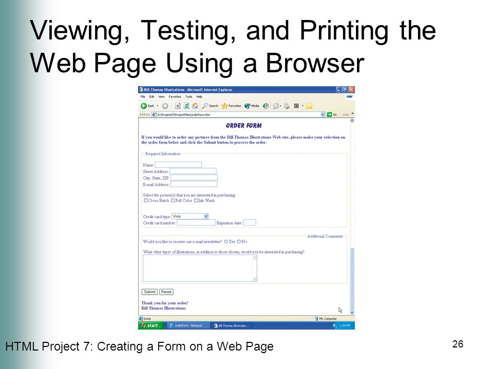 HTML Project 7: Creating a Form on a Web Page 26 Viewing, Testing, and Printing the Web Page Using a Browser
