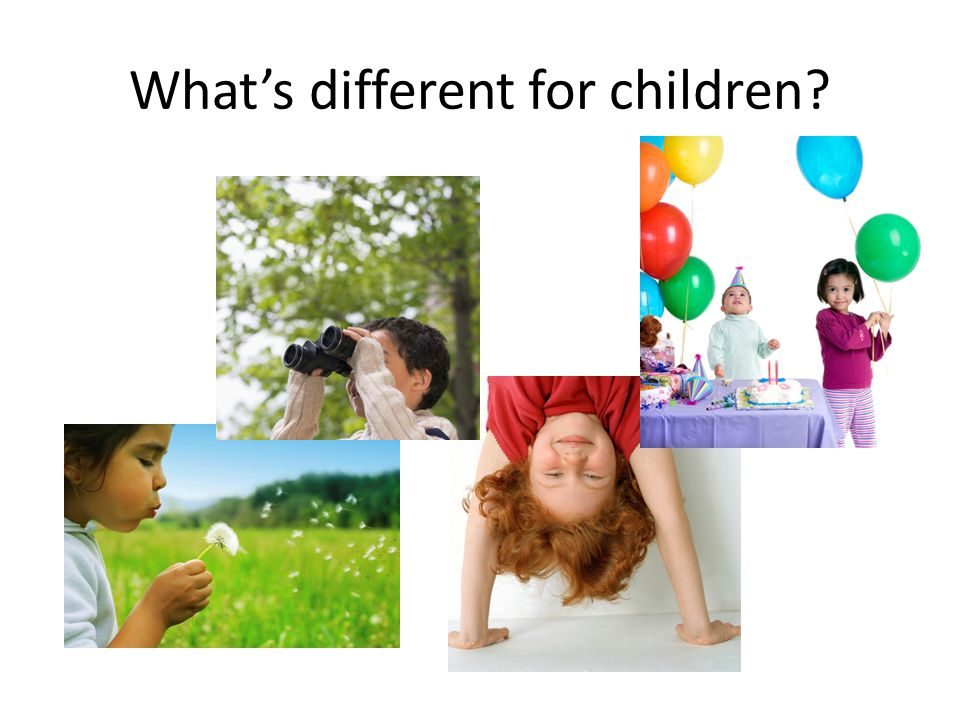 What's different for children?