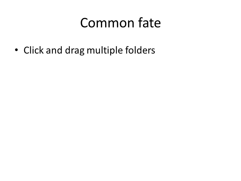 Common fate Click and drag multiple folders