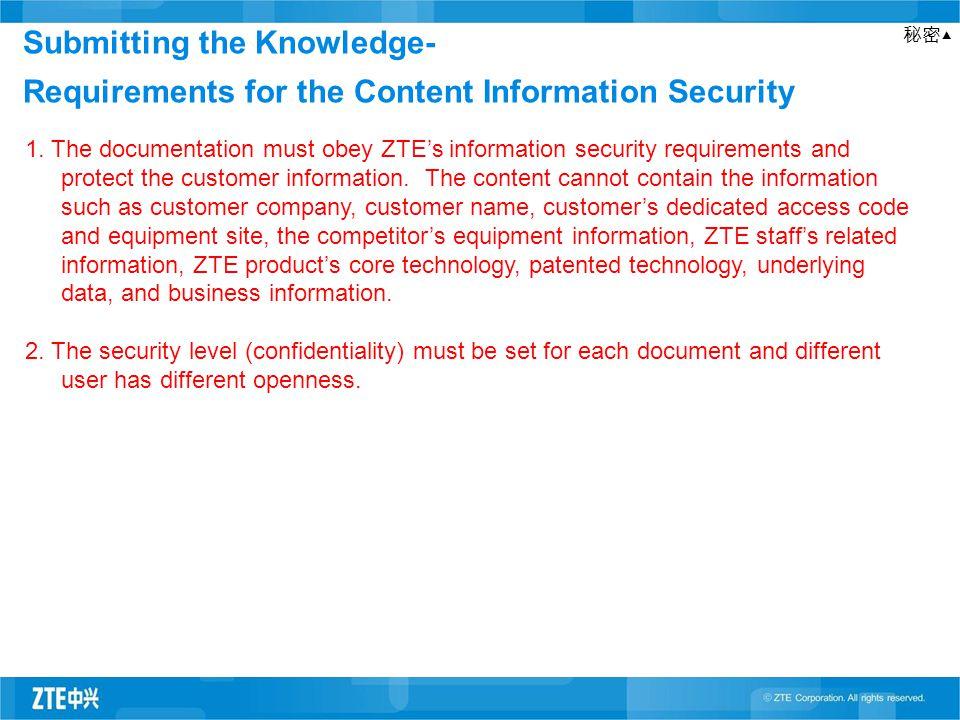 秘密▲ 1. The documentation must obey ZTE's information security requirements and protect the customer information. The content cannot contain the inform