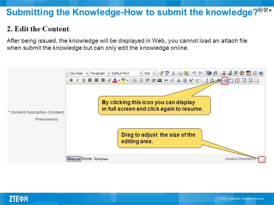 秘密▲ 2. Edit the Content After being issued, the knowledge will be displayed in Web, you cannot load an attach file when submit the knowledge but can o