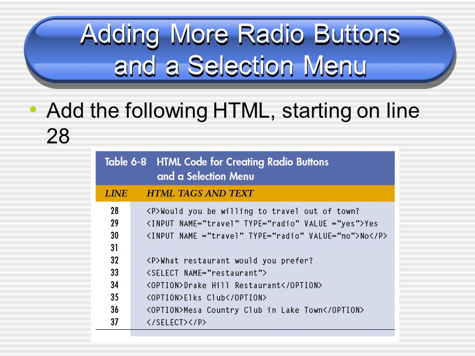 Adding More Radio Buttons and a Selection Menu Add the following HTML, starting on line 28