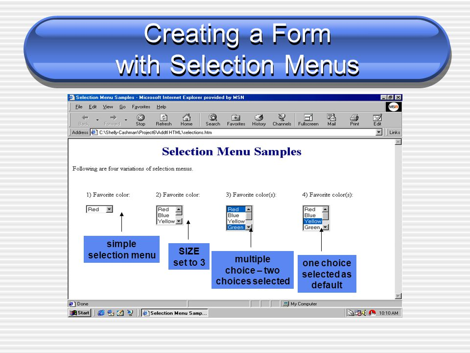 Creating a Form with Selection Menus simple selection menu SIZE set to 3 multiple choice – two choices selected one choice selected as default